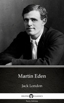Delphi Classics Jack London, - Martin Eden by Jack London (Illustrated) [eKönyv: epub, mobi]