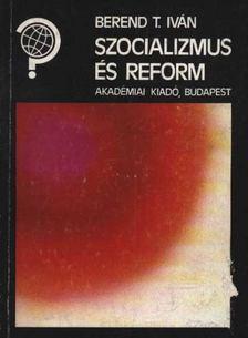 Berend T. Iván - Szocializmus és reform [antikvár]