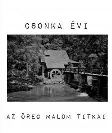 Évi Csonka - Az Öreg Malom titkai [eKönyv: epub, mobi]