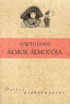 ASBÓTH JÁNOS - ÁLMOK ÁLMODÓJA - OSIRIS DIÁKKÖNYVTÁR -