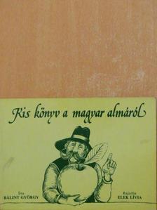 Bálint György - Kis könyv a magyar almáról [antikvár]