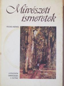 Fecske András - Művészeti ismeretek a dolgozók gimnáziuma II. osztálya számára [antikvár]