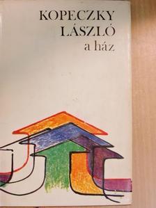 Kopeczky László - A ház [antikvár]