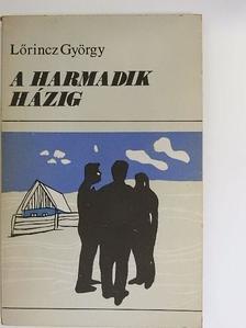 Lőrincz György - A harmadik házig [antikvár]