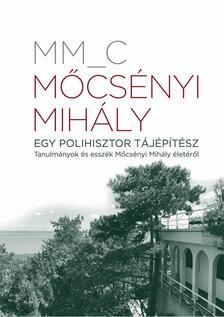 MM_C - Mőcsényi Mihály. Egy polihisztor tájépítész