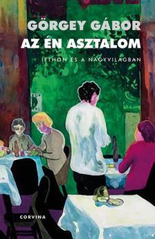Görgey Gábor - Az én asztalom - Itthon és a nagyvilágban (Figyelő, 1999-2009) ###