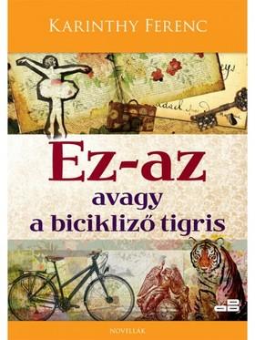 Karinthy Ferenc - Ez-az avagy a bicikliző tigris [eKönyv: epub, mobi]