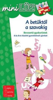 A betűktől a szavakig - Bevezető gyakorlatok 6-8 éveseknek