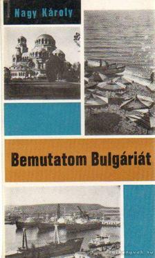 Nagy Károly - Bemutatom Bulgáriát [antikvár]