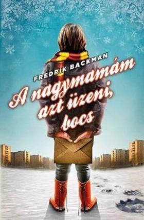 Fredrik Backman - A nagymamám azt üzeni, bocs