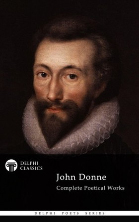 John Donne - Delphi Complete Poetical Works of John Donne (Illustrated) [eKönyv: epub, mobi]