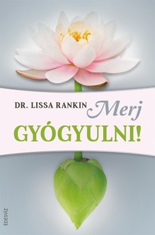 Lissa Rankin - Merj gyógyulni [eKönyv: epub, mobi]