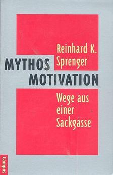 Sprenger, Reinhard K. - Mythos Motivation - Wege aus einer Sackgasse [antikvár]
