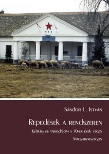 Sándor L. István - Repedések a rendszeren. Kultúra és társadalom a 70-es évek végén Magyarországon