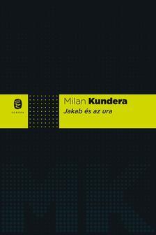 Milan Kundera - Jakab és az ura