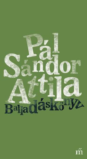 Pál Sándor Attila - Balladáskönyv - ÜKH 2019