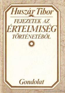 Huszár Tibor - Fejezetek az értelmiség történetéből [antikvár]