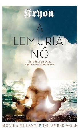 Monica Muranyi & Dr. Amber Wolf - KRYON - A lemúriai nő