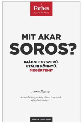 Anna Porter - Mit akar Soros? - Imádni egyszerű. Utálni könnyű. Megérteni?