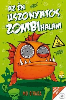 Mo O'Hara - Az én uszonyatos zombihalam (Az én uszonyatos zombihalam 1.)