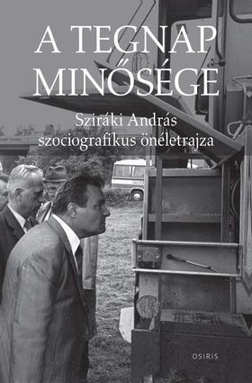 Sziráki András - A tegnap minősége - Sziráki András szociografikus önéletrajza
