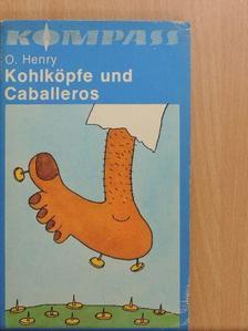 O. Henry - Kohlköpfe und Caballeros [antikvár]