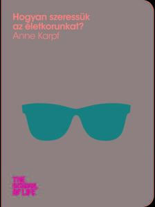 Karpf, Anne - Hogyan szeressük az életkorunkat?