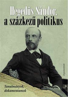 Katona Tamás, Szász Zoltán - Hegedüs Sándor, a százkezű politikus [antikvár]
