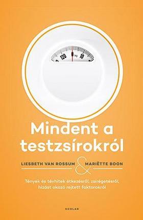 Mariëtte Boon - Liesbeth van Rossum - Mindent a testzsírokról - Tények és tévhitek étkezésről, zsírégetésről, hízást okozó rejtett faktorokról