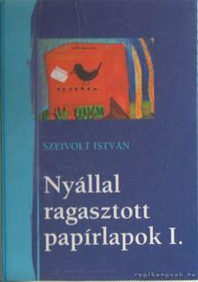 Szeivolt István - Nyállal ragasztott papírlapok I. / Muskátlikantri [antikvár]