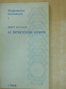 Mérő Katalin - Az értéktőzsde szerepe és jelentősége a tőkés Magyarország gazdasági életében (1864-1944) [antikvár]