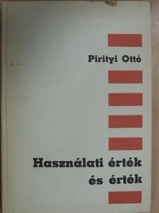 Pirityi Ottó - Használati érték és érték [antikvár]