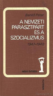 Benkő Péter - A Nemzeti Parasztpárt és a szocializmus 1947-1948. [antikvár]