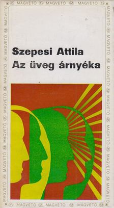 SZEPESI ATTILA - Az üveg árnyéka [antikvár]