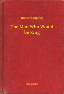 Rudyard Kipling - The Man Who Would be King [eKönyv: epub, mobi]