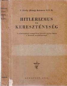 P. Király (Kőnig) Kelemen - Hitlerizmus és kereszténység [antikvár]