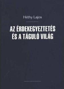 Héthy Lajos - Az érdekegyeztetés és a táguló világ [antikvár]