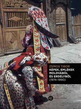 Zsíros Tibor - Képek, emlékek Moldvából és Erdélyből (1974-1990) + CD melléklet