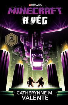 M. Valente Catherynne - Minecraft - A Vég - (Minecraft hivatalos regénysorozat 4.)