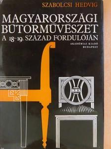 Szabolcsi Hedvig - Magyarországi bútorművészet a 18-19. század fordulóján [antikvár]
