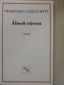 Prohászka László Máté - Álmok városa [antikvár]