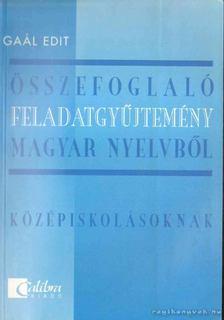 Gaál Edit - Összefoglaló feladatgyűjtemény magyar nyelvből a középiskolák számára [antikvár]