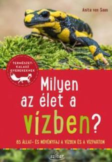 Anita van Saan - Milyen az élet a vízben? - 85 állat és növényfaj a vízben és a vízparton