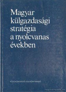 Kádár Béla - Magyar külgazdasági statégia a nyolcvanas években [antikvár]