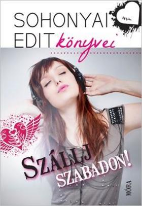 Sohonyai Edit - Szállj szabadon! ###