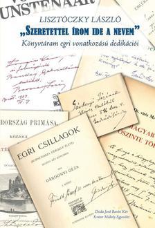 """Lisztóczky László - """"Szeretettel írom ide a nevem"""" Könyvtáram egri vonatkozású dedikációi"""