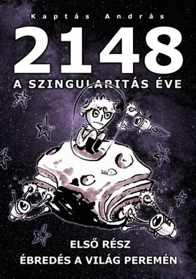 András Kaptás - 2148 A Szingularitas éve 1. rész - Ébredés a világ peremén
