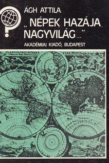 """Ágh Attila - """"Népek hazája, nagyvilág..."""" [antikvár]"""