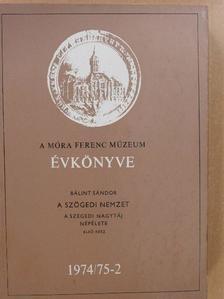 Bálint Sándor - A Móra Ferenc Múzeum Évkönyve 1974/75-2. [antikvár]