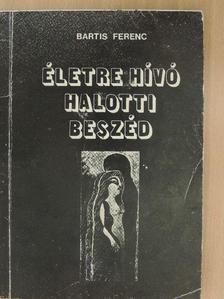 Bartis Ferenc - Életre hívó halotti beszéd [antikvár]